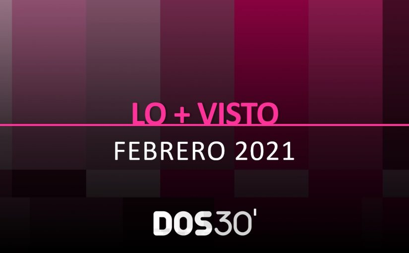 LO + VISTO FEBRERO 2021