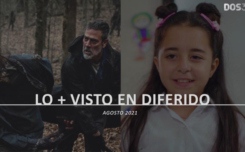 LO + VISTO EN DIFERIDO AGOSTO 2021